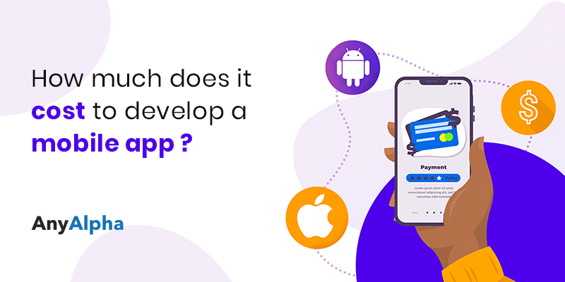 How much does it cost to develop a mobile app-Anyalpha