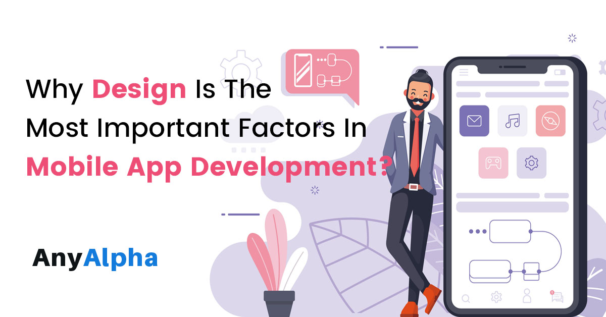 Why Design is the Most Important Factor in Mobile App Development