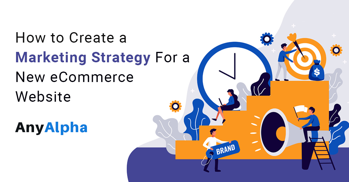 How to Create Top Quality Marketing Strategy for a New E-commerce Website?