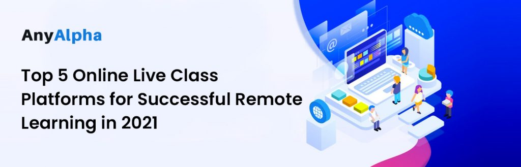 Top 5 Online Live Class Platforms for Successful Remote Learning