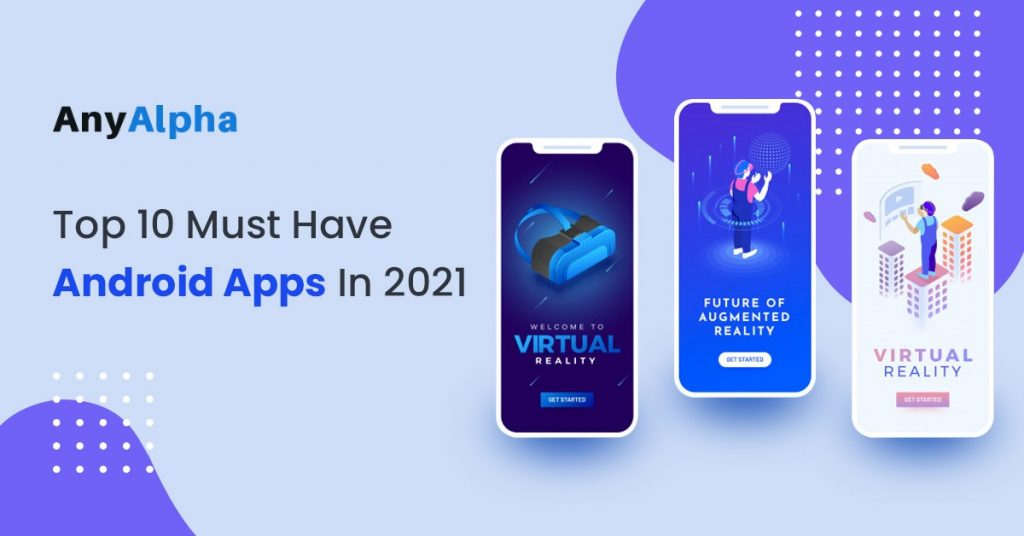 Android Apps List Top 10 Must-Have Android Apps In 2021