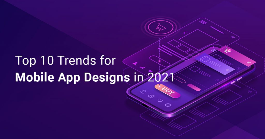 Top 10 Trends for Mobile App Designs in 2021