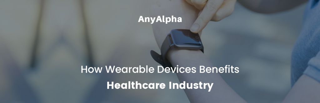 How Wearable Devices Benefits Healthcare Industry