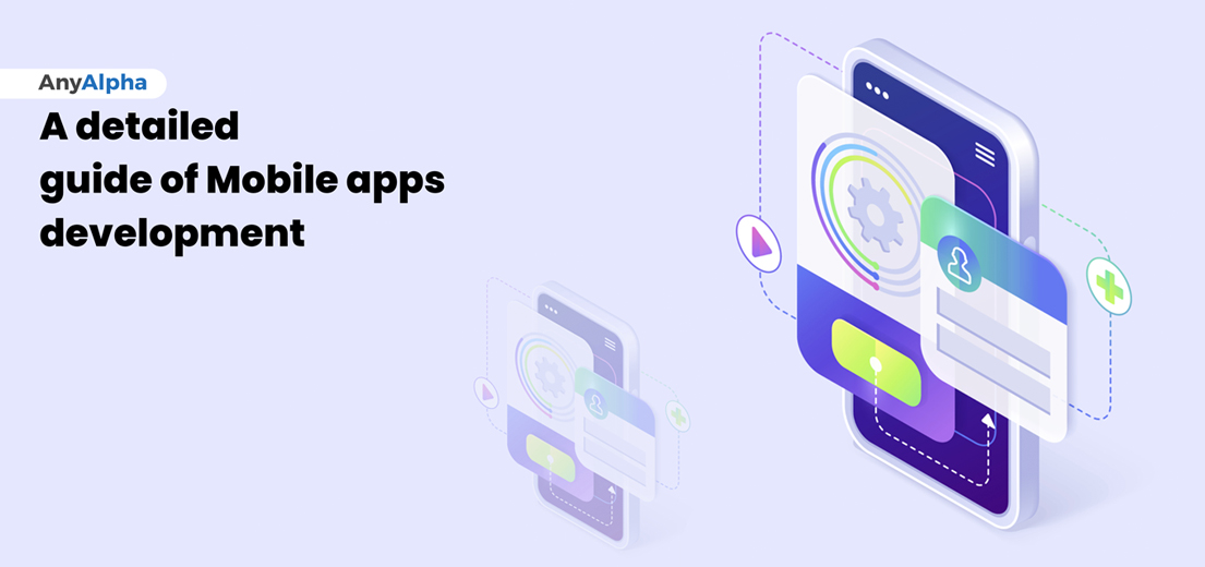 A detailed guide of Mobile apps development