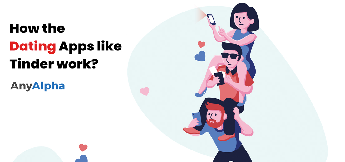 How the Dating Apps like Tinder work?