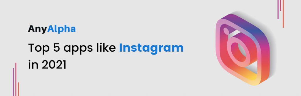 Top 5 Apps Like Instagram in 2021